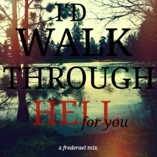 i'd walk through hell for you