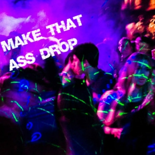 Make That Ass Drop