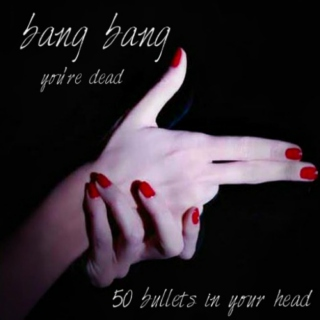 Bang, Bang (you're dead)