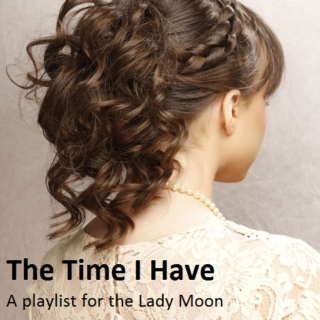 The Time I Have - A playlist for the Lady Moon