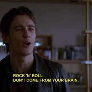 ROCK 'N' ROLL DON'T COME FROM YOUR BRAIN.