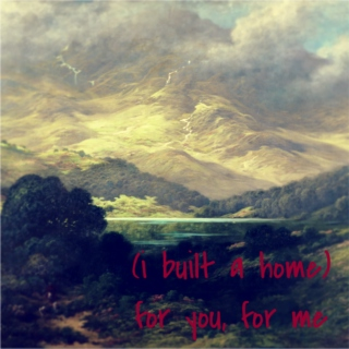 (i built a home) for you, for me