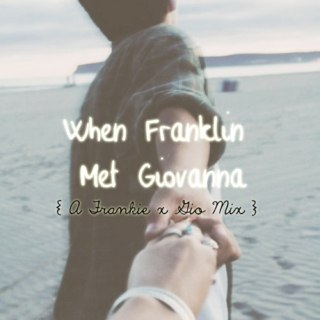 When Franklin Met Giovanna
