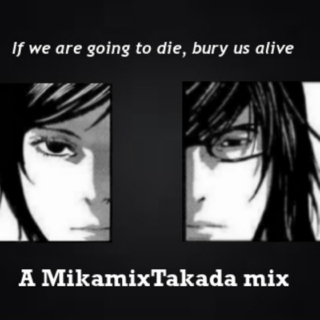 If we are going to die, bury us alive - a MikamixTakada mix