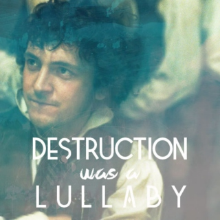 destruction was a lullaby