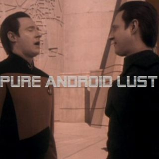 Pure Android Lust
