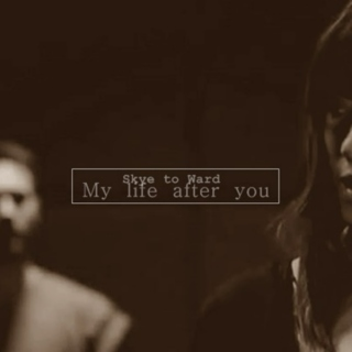 Skye to Ward- My life after you