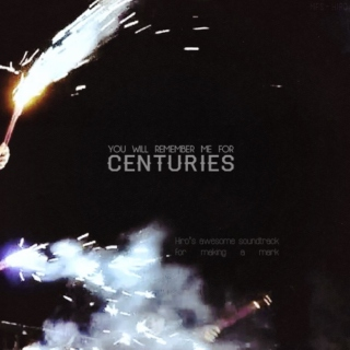 {remember me for centuries;