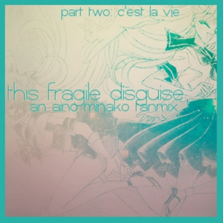 This Fragile Disguise - Part Two: C'est La Vie