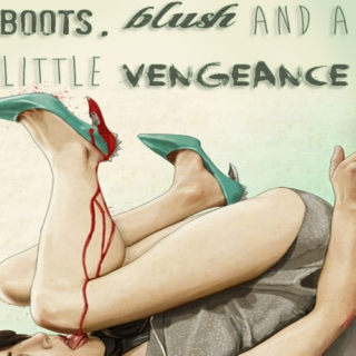 Boots, Blush and A Little Vengeance