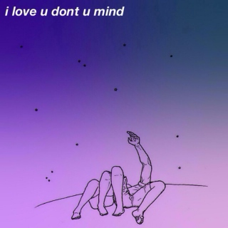 i love u dont u mind