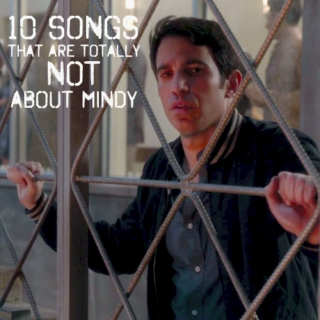 10 songs that are totally not about Mindy
