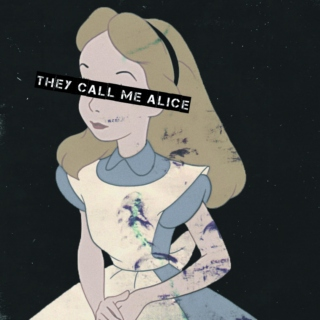 They call me Alice, in Wonderland