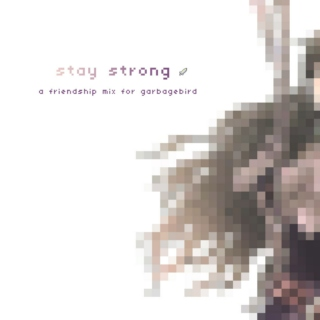 """""""Stay strong!"""""""