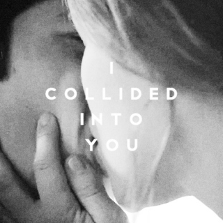 I COLLIDED INTO YOU