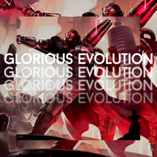 GLORIOUS EVOLUTION