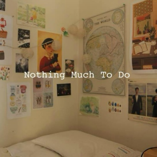 Nothing Much To Do