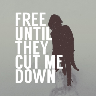 free until they cut me down