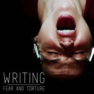 Writing: Fear & Torture