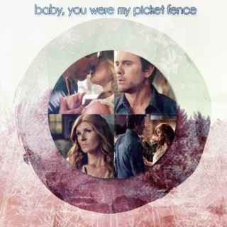 baby, you were my picket fence