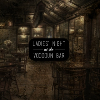 LADIES' NIGHT AT THE VOODOUN BAR