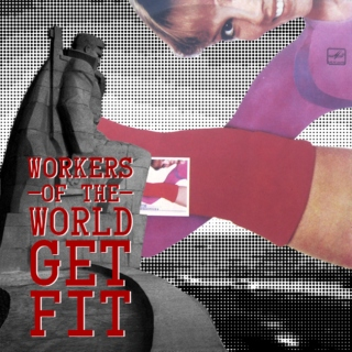 Workers of the World Get Fit