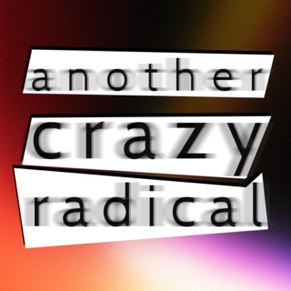 Another Crazy Radical