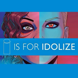 i is for idolize