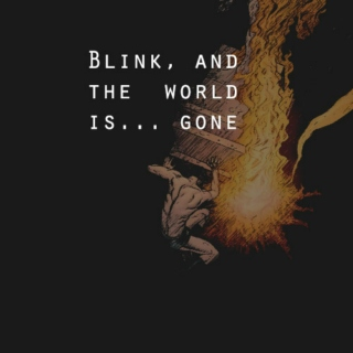 Blink, and the world is gone