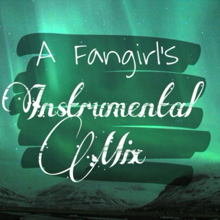 A Fangirl's Instrumental Mix