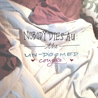 """Sappy Songs For Your """"Nobody Dies"""" AU"""