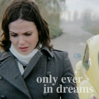 only ever in dreams