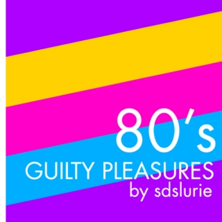 80's Guilty Pleasures