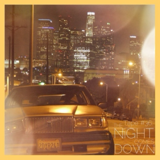 TAPE #36: The Night Comes Down