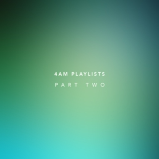 4am Playlists — Part Two