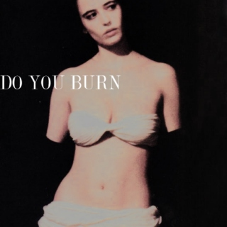 DO YOU BURN