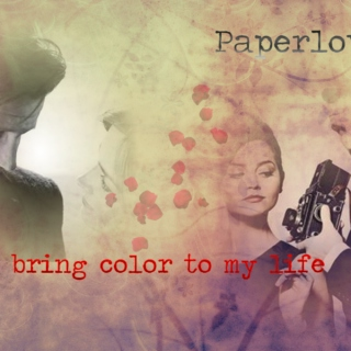 You bring color to my life