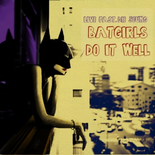 Live Fast, Die Young, Batgirls Do It Well