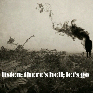 listen: there's hell; let's go