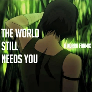 The World Still Needs You