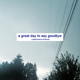 a great day (to say goodbye)