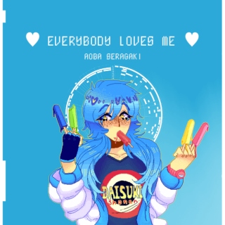 ♥EVERYBODY LOVES ME♥