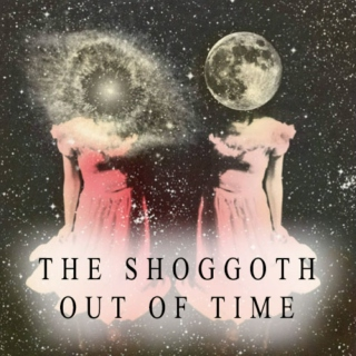 The Shoggoth out of Time or Prod LXVI