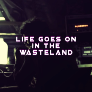 Life goes on in the Wasteland