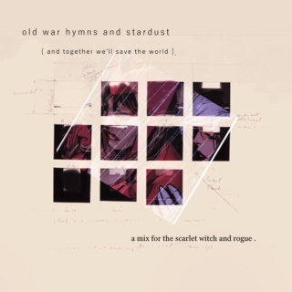 old war hymns and stardust {and together we'll save the world }