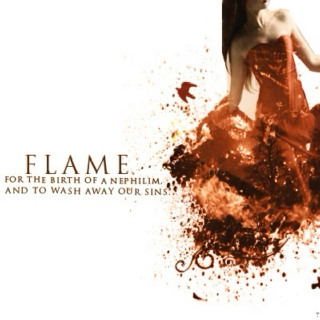 Flame for the birth of a nephilim, And to wash away our sins