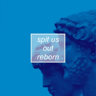 spit us out reborn