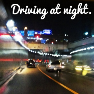 Driving at night.