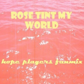 rose tint my world