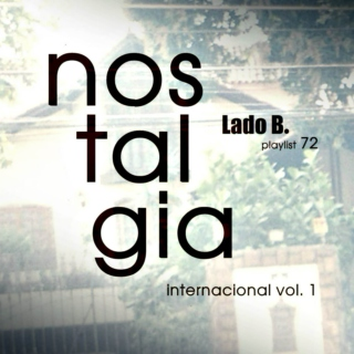 Lado B. Playlist 72 - nostalgia - internacional vol. 1